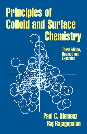 Principles of Colloid and Surface Chemistry,  Third Edition,  Revised and Expanded