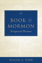 Book of Mormon Scriptural Phrases by Roger A. Dibb