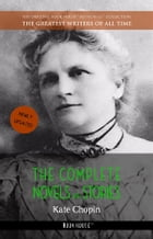 Kate Chopin: The Complete Novels and Stories by Kate Chopin
