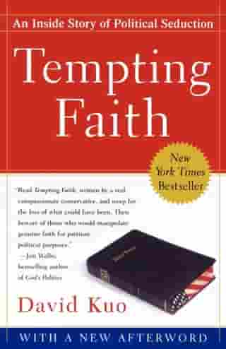 Tempting Faith: An Inside Story of Political Seduction by David Kuo