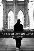The Fall of Declan Curtis by John Jeremiah
