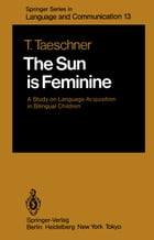 The Sun is Feminine: A Study on Language Acquisition in Bilingual Children by Traute Taeschner