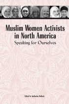 Muslim Women Activists in North America: Speaking for Ourselves