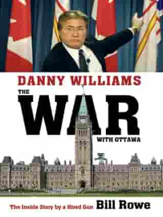 Danny Williams: The War with Ottawa: The War With Ottawa by Bill Rowe