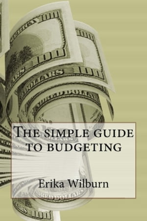The Simple Guide To Budgeting by Erika Wilburn