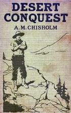 Desert Conquest or Precious Waters by A. M. Chisholm
