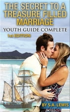 THE SECRET TO A TREASURE FILLED MARRIAGE- 1st EDITION: YOUTH GUIDE COMPLETE by Stephanie Lewis