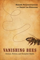 Vanishing Bees: Science, Politics, and Honeybee Health