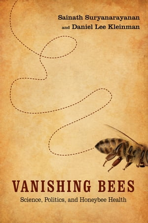 Vanishing Bees Science,  Politics,  and Honeybee Health