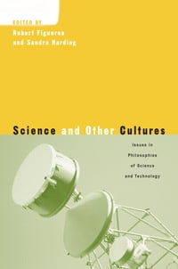 Science and Other Cultures: Issues in Philosophies of Science and Technology