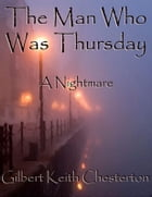The Man Who Was Thursday: A Nightmare by Gilbert Keith Chesterton