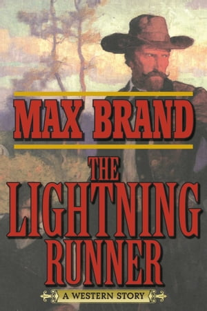 The Lightning Runner: A Western Story by Max Brand