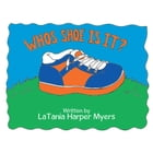 WHOSE SHOE IS IT? by LaTania Harper Myers