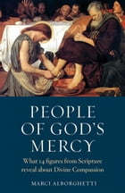 People of God's Mercy: What 14 figures from Scripture Reveal about Divine Compassion by Marci Alborghetti
