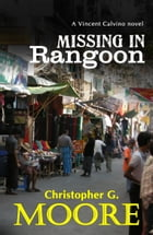Missing In Rangoon: Thirteenth in the Vincent Calvino P.I. Series by Christopher G. Moore