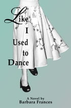 Like I Used To Dance by Barbara Frances