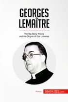 Georges Lemaître: The Big Bang Theory and the Origins of Our Universe by 50MINUTES.COM