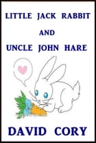 Little Jack Rabbit and Uncle John Hare by David Cory