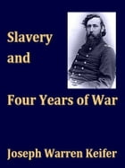 Slavery and Four Years of War: A Political History of Slavery in the United States together with a Narrative of the Campaigns and B by Joseph Warren Keifer