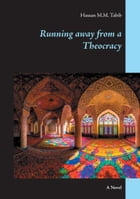 Running away from a Theocracy: A Novel by Hassan M.M. Tabib