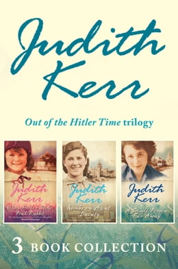 Book Out of the Hitler Time trilogy: When Hitler Stole Pink Rabbit, Bombs on Aunt Dainty, A Small Person… by Judith Kerr