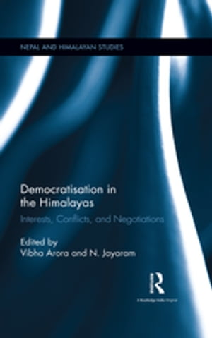 Democratisation in the Himalayas Interests,  Conflicts,  and Negotiations