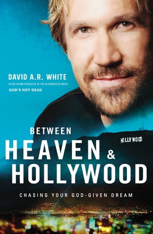 Between Heaven and Hollywood Chasing Your God-Given Dream