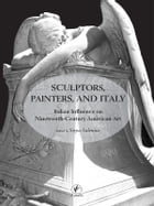 Sculptors, painters, and Italy: Italian Influence on Ninteenth-Century American Art by Sirpa Salenius
