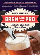 Brew Like a Pro: Make Pub-Style Draft Beer at Home by Dave Miller