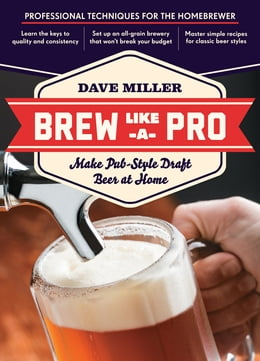 Book Brew Like a Pro: Make Pub-Style Draft Beer at Home by Dave Miller