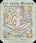 Lit From Within: Tending Your Soul For Lifelong Beauty by Victoria Moran