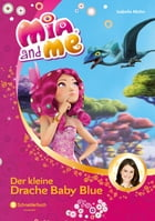Mia and me, Band 05: Der kleine Drache Baby Blue by Isabella Mohn