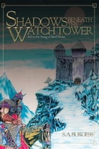 Shadows Beneath the Watch Tower by S. A. Burgess
