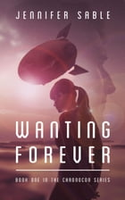 Wanting Forever: The Chronocon, #1 by Jennifer Sable