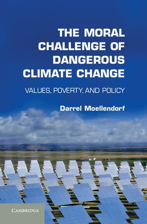 The Moral Challenge of Dangerous Climate Change Values,  Poverty,  and Policy