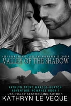 Valley of the Shadow: Trent/Burton Adventure Series, #1 by Kathryn Le Veque
