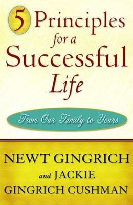 Book 5 Principles for a Successful Life: From Our Family to Yours by Newt Gingrich