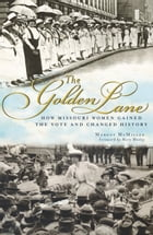 The Golden Lane: How Missouri Women Gained the Vote and Changed History by Margot McMillen