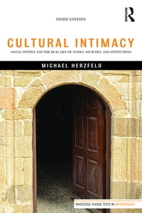 Cultural Intimacy: Social Poetics and the Real Life of States, Societies, and Institutions