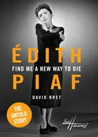 Find Me a New Way to Die: Édith Piaf's Untold Story Cover Image