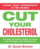 Cut Your Cholesterol: A Three-month Programme to Reducing Cholesterol by Sarah Brewer