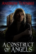 A Construct of Angels by Andrew Toynbee