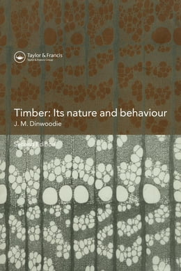 Book Timber: Its Nature and Behaviour, Second Edition by Dinwoodie OBE, J.M.