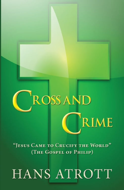 """Cross And Crime: """"Jesus Came to Crucify the World"""" (The Gospel of Philip)"""