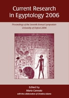 Current Research in Egyptology 2006: Proceedings of the Seventh Annual Symposium by Maria Cannata