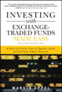 Book Investing with Exchange-Traded Funds Made Easy: A Start to Finish Plan to Reduce Costs and Achieve… by Marvin Appel
