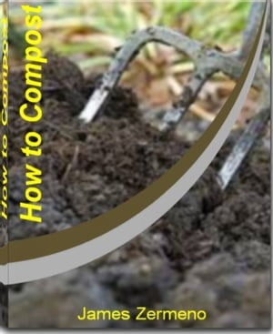 How to Compost A Guide to A Systematic Study of Composting,  Worm Compost,  Organic Compost,  Compost Tumbler,  Kitchen Composter,  Compost Bins and Making