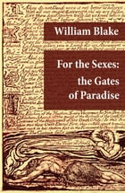 For the Sexes: the Gates of Paradise (Illuminated Manuscript with the Original Illustrations of William Blake) by William Blake