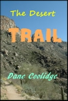 The Desert Trail by Dane Coolidge