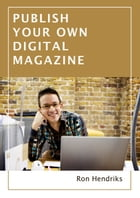 Publish Your Own Digital Magazine by Ron Hendriks